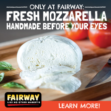 Fresh mozzarella... only at Fairway!